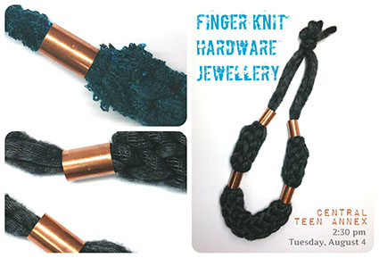 Finger knit hardware jewellery - Central Teen Annex, 2:30pm, Tuesday August 4