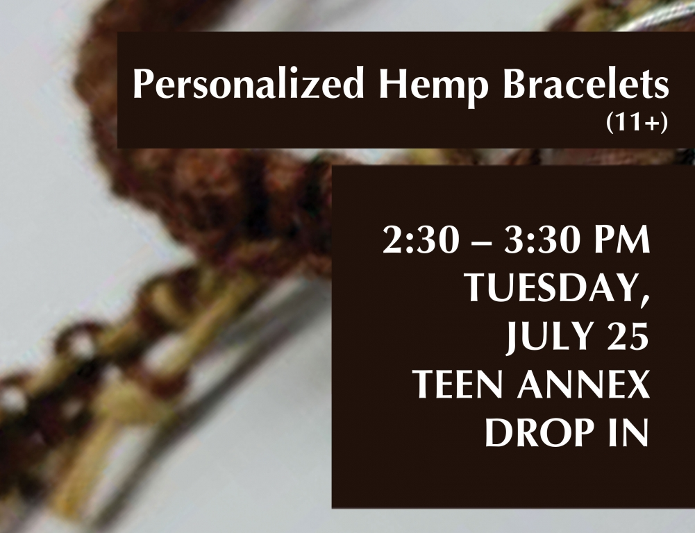 hemp bracelets age 11+ 230-330pm on july 25th in the teen annex